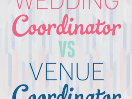 Wedding Planner or Venue Coordinator...what you need to know!