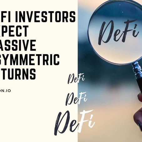 DeFi investors expect massive asymmetric returns
