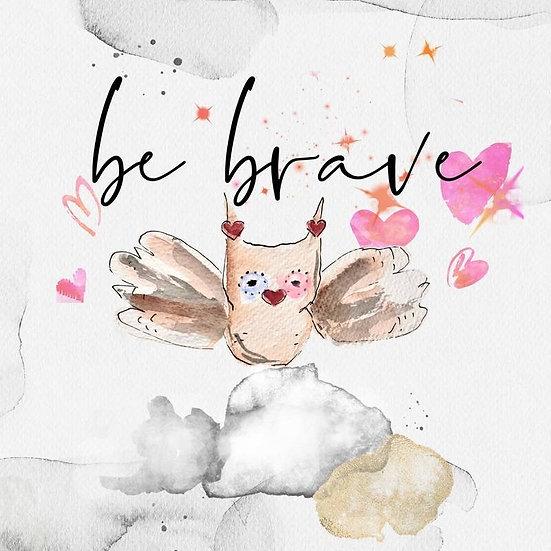 """Be Brave"" by Svetlana Dragicevic"