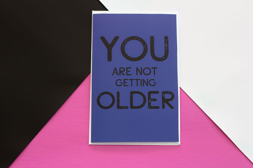 Not Getting Older - Greeting Card