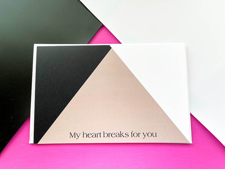 My Heart Breaks For You - Greeting Card