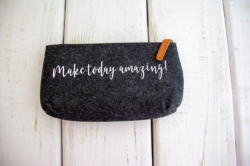 Make Today Amazing - Felt Pencil Pouch