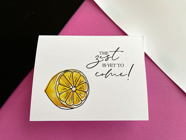 Zest is Yet to Come Note Card