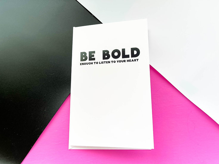 Be Bold - Greeting Card