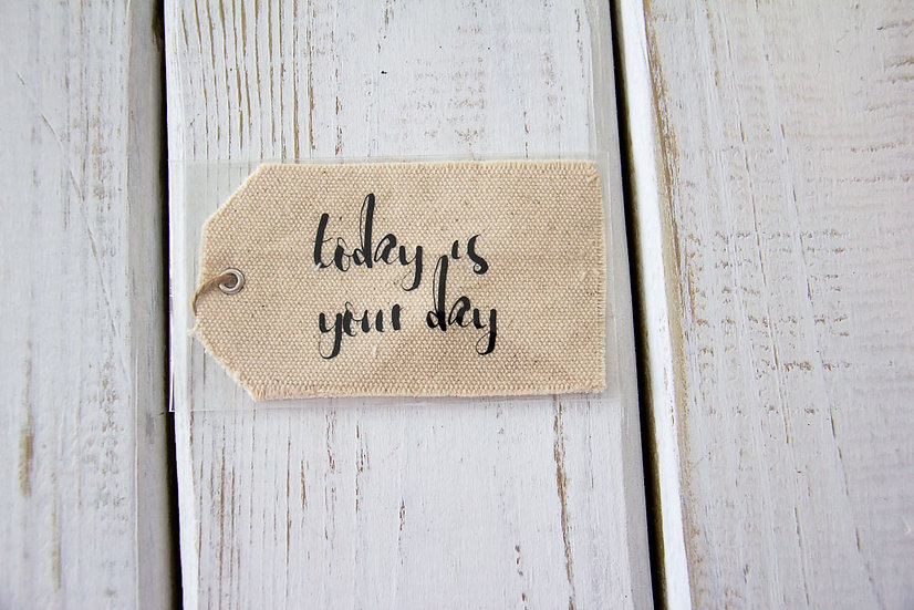 Today Is Your Day - Canvas Gift Tag