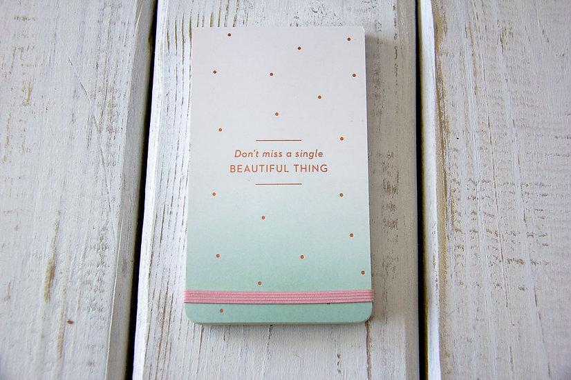 Don't Miss a Single Beautiful Thing - Pocket List Pad