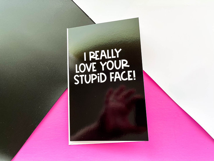 Love Stupid Face - Greeting Card