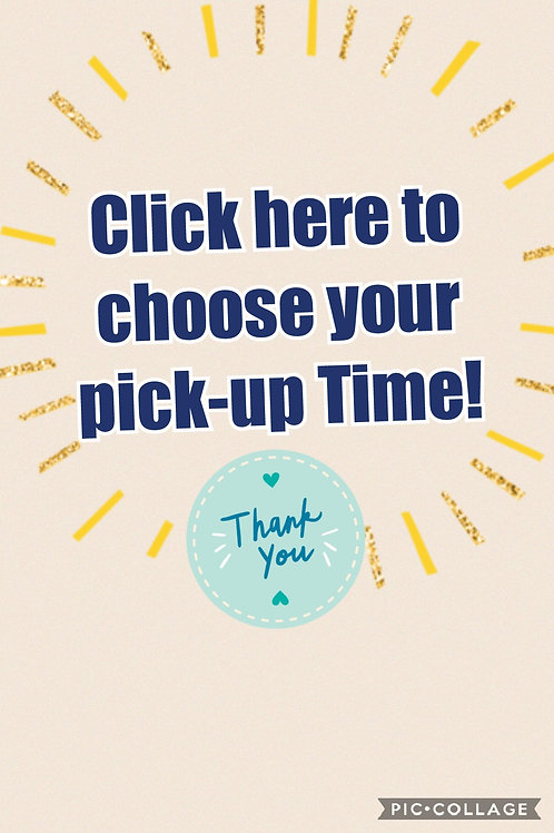 Click to choose your Pick Up Time!