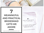 7 Meaningful & Practical Bridesmaid Gifts We Adore