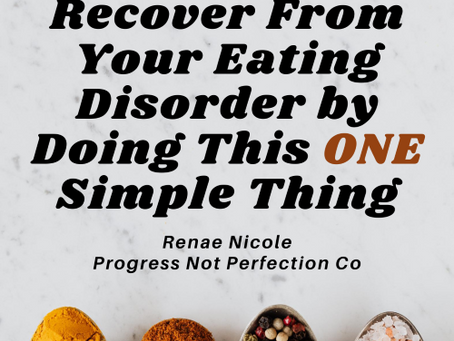 Recovery From Your Eating Disorder by Doing This One Simple Thing