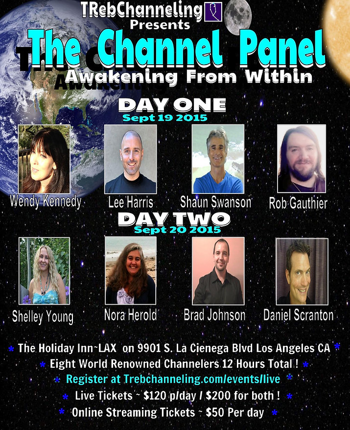 The Channel Panel, Lee Harris, Lee Harris Energy, The Z's,  Wendy Kennedy , Ninth Dimensional Pleaidian Collective, Shaun Swanson, Ishuwa, Rob Gauthier, Aridif, TReb, Shawn Randall, Torah, Nora Herold, Brad Johnson, Adronis, Daniel Scranton,The Creators,