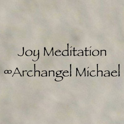 Joy Meditation ~ Archangel Michael