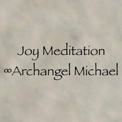 Joy Meditation ~ Archangel Michael