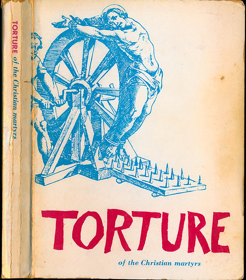 Torture of the Christian Martyrs (First Edition)