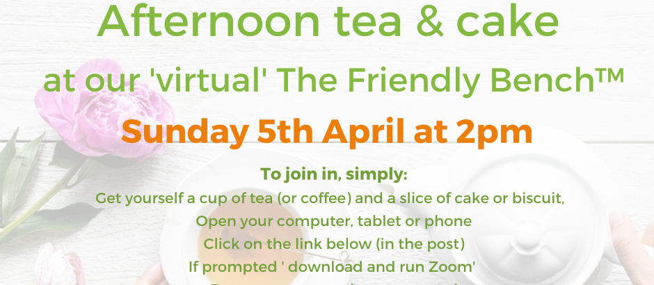 Join us for an afternoon tea and cake at our virtual The Friendly Bench™
