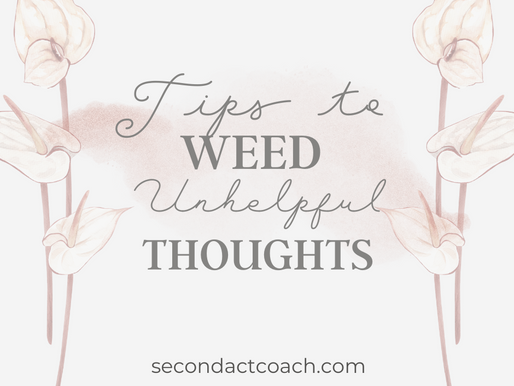 TIPS TO WEED OUT UNHELPFUL THOUGHTS