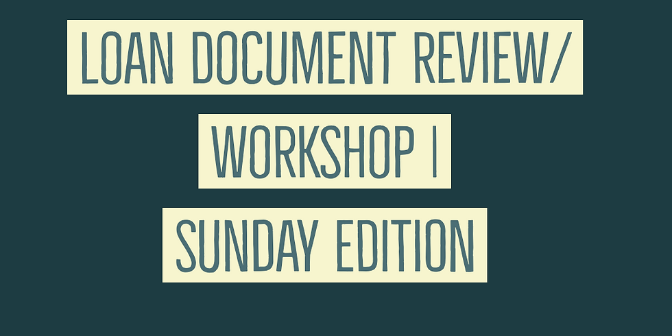Loan Document Review/ Workshop I **SUNDAY**