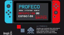 Profeco debe informar sobre quejas por mal funcionamiento de Nintendo Switch