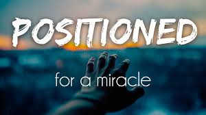Positioned for a Miracle...