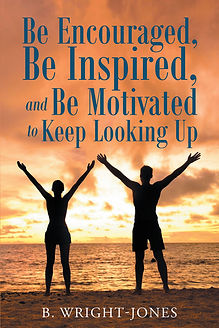 Be Encouraged, Be Inspired and Be Motivated to Keep Looking Up Book Cover by B. Wright-Jones