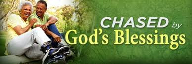 When you Chase God and Obey, His Blessings will Chase You...    (Deuteronomy 28:1-14)