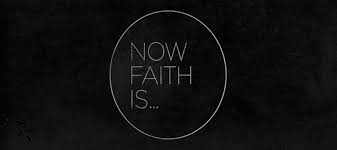 Now Faith Is...
