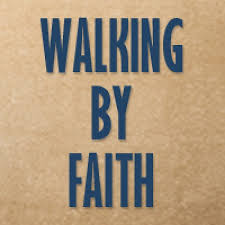 "Walking by Faith - ""The Importance of Walking out your Faith"""