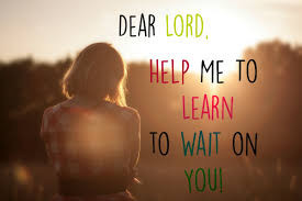 Lord Help Me to Wait on You...