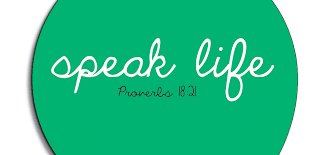 Speaking Life during Challenging Times...