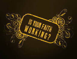 Is Your Faith Working?  Faith Without Works is Dead - James 2:17