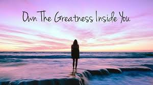 Own the Greatness Inside YOU...