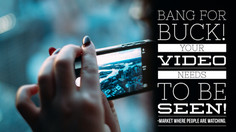 Bang for Buck. Making your Video Work for You!