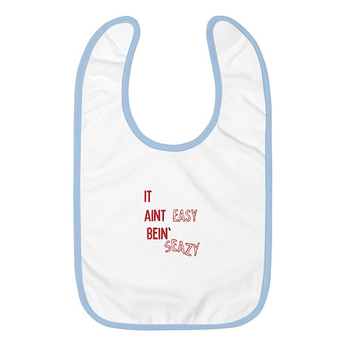 IT AINT EASY BEIN' SEAZY Embroidered Baby Bib