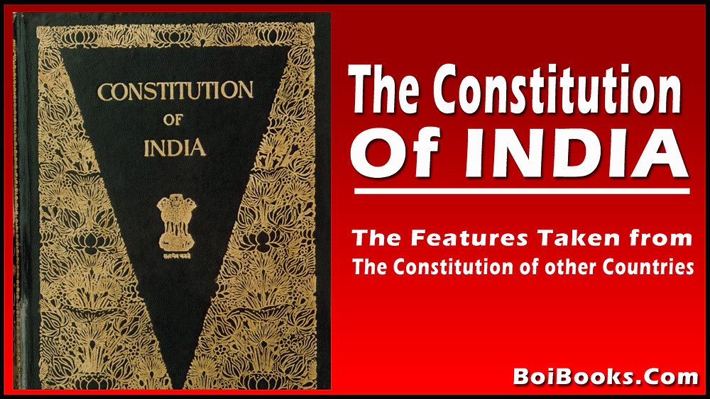 The greater part of The Freatures of the Indian Constitution was taken from the USA, UK, Canada, Republic of Ireland, Weimar Constitution of Germany, Australia, Association of South Africa, France, USSR (presently Russia)