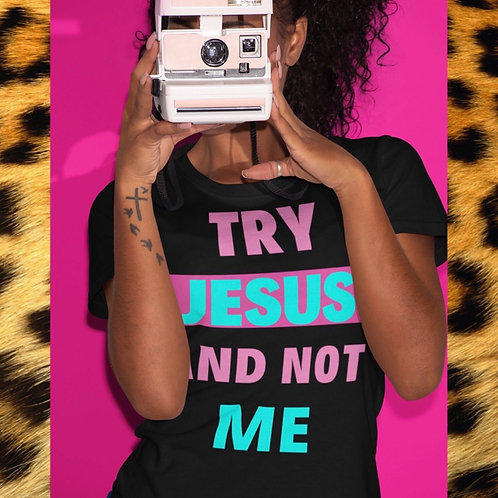 Try Jesus And Not Me