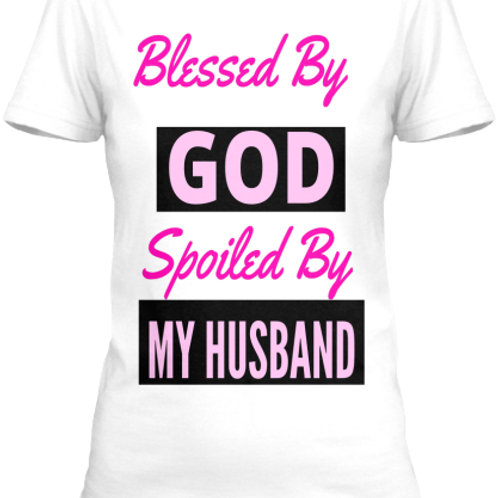 Blessed By God Spoiled By My Husband Tee