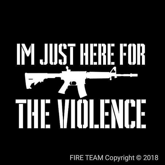 IM JUST HERE FOR THE VIOLENCE T-SHIRT