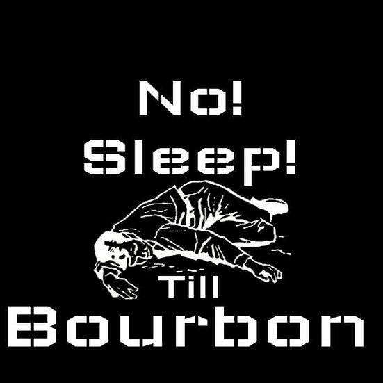 NO SLEEP TILL BOURBON T-SHIRT