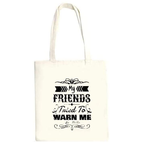 My Friends Tried to Warn Me Tote bag