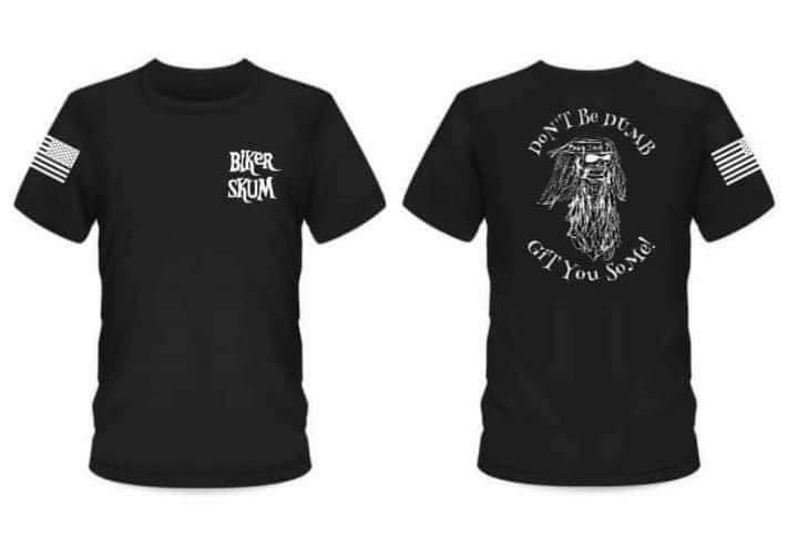 Don't Be Dumb Get You Some! Biker Skum T-Shirt