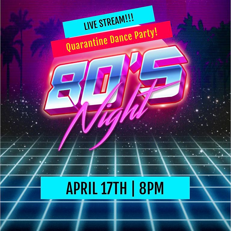 Quarantine 80's night Dance Party!