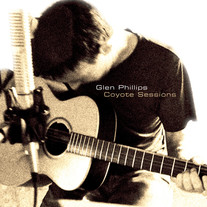 """Glen Phillips """"Coyote Sessions"""""""