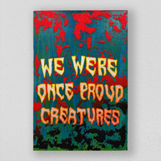 We Were Once Proud Creatures
