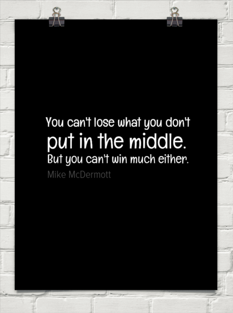 You can't lose what you don't put in the middle