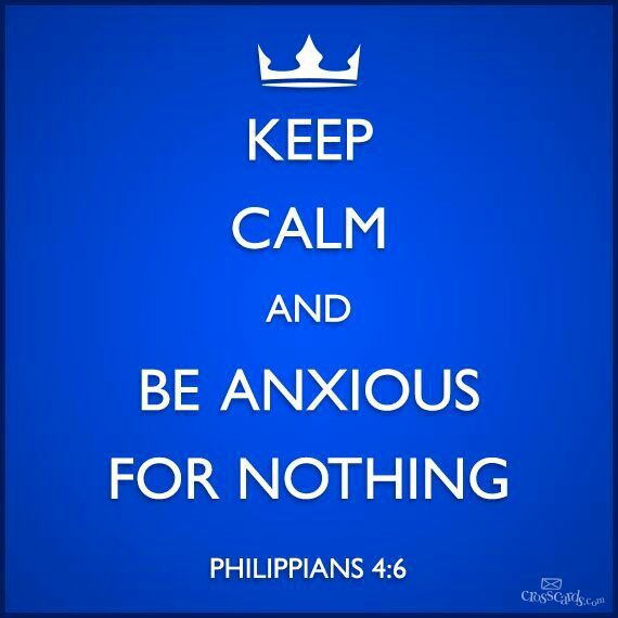 Keep Calm and be Anxious for Nothing Philippians 4:6
