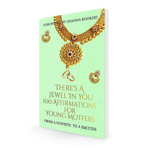 There's A Jewel In You: 100 Affirmations For Young Mothers