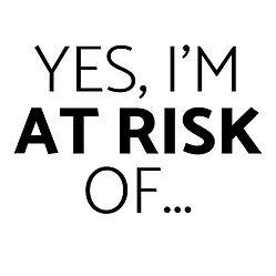 YES I'MAT RISKOF... (6).png
