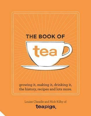 The Book of Tea: Growing it, making it, drinking it, the history, recipes & more