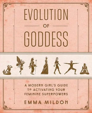 Evolution of Goddess-A Modern Girls Guide to Activating your Modern Superpowers