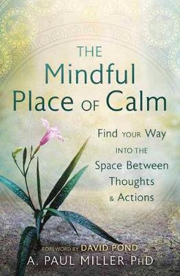 The Mindful Place of Calm by A. Paul Miller